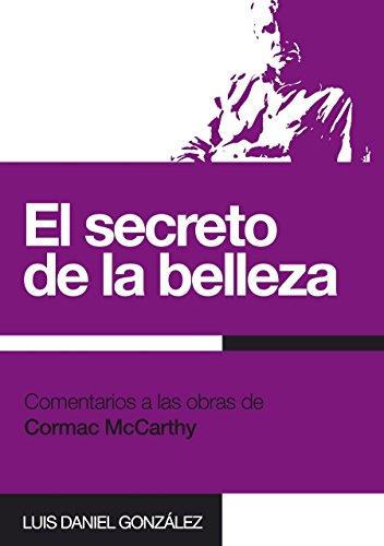 El secreto de la belleza: Comentarios a las obras de Cormac McCarthy por Luis Daniel González