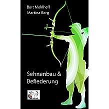 Sehnenbau und Befiederung: Eine bebilderte Anleitung für Bogenschützen