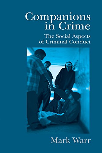 Companions in Crime: The Social Aspects of Criminal Conduct (Cambridge Studies in Criminology) by Mark Warr (18-Feb-2002) Paperback
