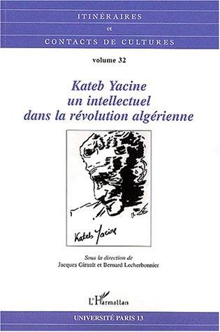Itinéraires et contacts de cultures Volume 32/2002 : Kateb Yacine, un intellectuel dans la révolution algérienne par Collectif