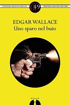 Uno sparo nel buio (eNewton Zeroquarantanove) di [Wallace, Edgar]