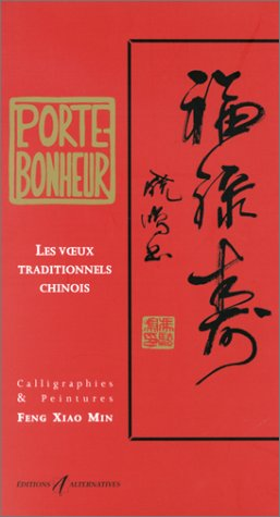 Porte bonheur : Les Voeux traditionnels chinois par Xiao Min Feng