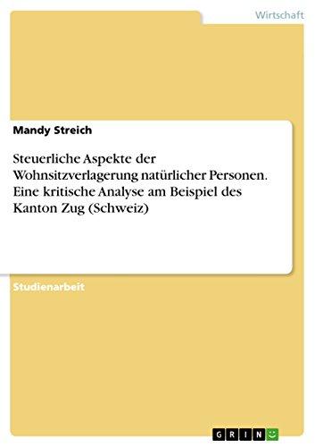 Steuerliche Aspekte der Wohnsitzverlagerung natürlicher Personen. Eine kritische Analyse am Beispiel des Kanton Zug (Schweiz)