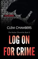 Log On for Crime: The Hacker Chronicles Book 2 by Clem Chambers (2014-11-21)