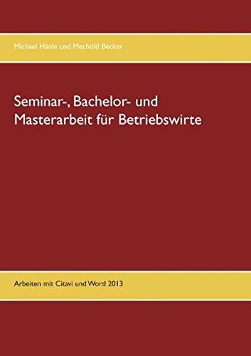 Seminar-, Bachelor- und Masterarbeit für Betriebswirte: Arbeiten mit Citavi und Word 2013