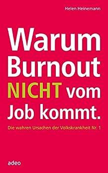 Warum Burnout nicht vom Job kommt: Die wahren Ursachen der Volkskrankheit Nr. 1. (German Edition) by [Heinemann, Helen]