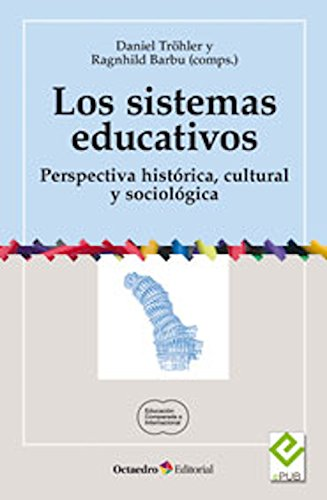 Los sistemas educativos: Perspectiva histórica, cultural y sociológica (Educación universitaria) por Daniel Tröhler