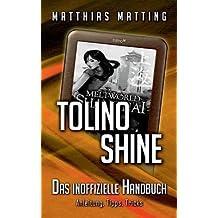 [(Tolino Shine - Das Inoffizielle Handbuch. Anleitung, Tipps, Tricks)] [By (author) Matthias Matting] published on (November, 2014)