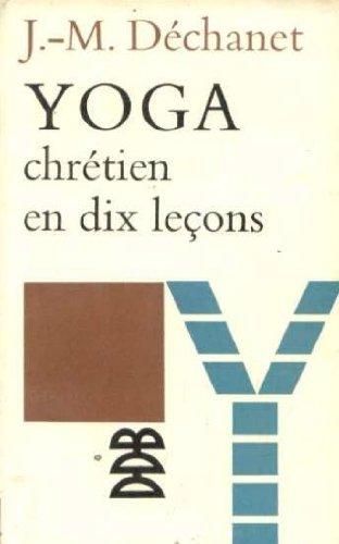 Yoga chrétien en dix leçons par Jean Dechanet