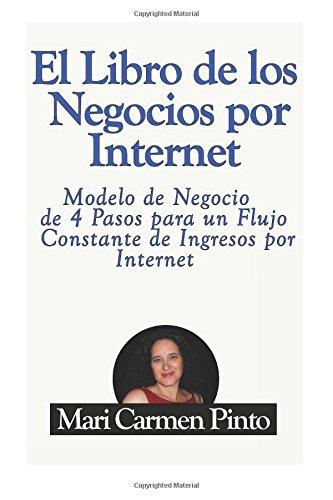 El libro de los Negocios por Internet: Modelo de Negocio de 4 Pasos para un Flujo Constante de Ingresos por Internet: Volume 1 (Marketig y Publicidad)
