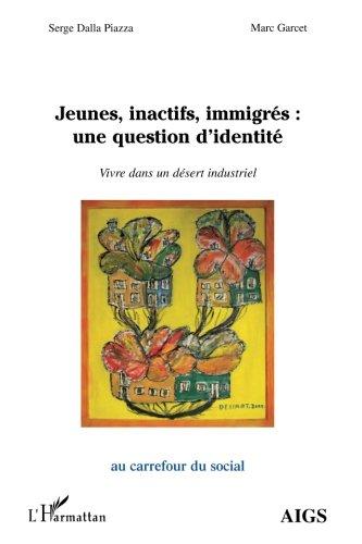 Jeunes, inactifs, immigrés : une question d'identité : Vivre dans un désert industriel
