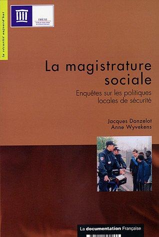 La magistrature sociale : Enquêtes sur les politiques locales de sécurité par Jacques Donzelot