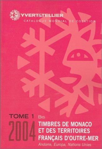 Timbres de Monaco et des territoires français d'outre-mer 2004, tome 1 bis : Catalogue mondial de cotation par Collectif
