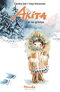 Akita et les grizzlys par Caroline Solé