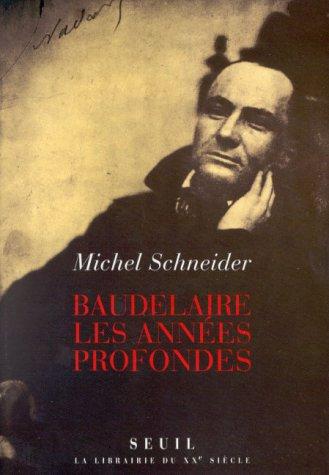 Baudelaire, les années profondes