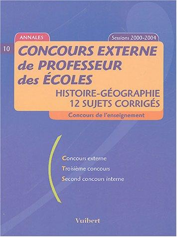 Concours externe de professeur des écoles : Histoire-Géographie, 12 sujets corrigés, sessions 2000-2004
