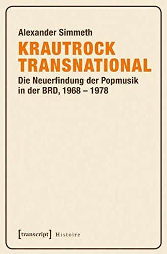 Krautrock transnational: Die Neuerfindung der Popmusik in der BRD, 1968-1978 (Histoire)