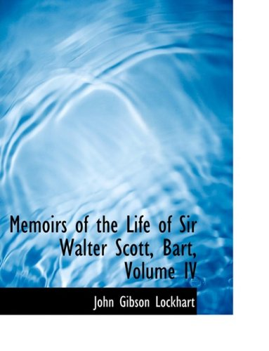 Memoirs of the Life of Sir Walter Scott, Bart, Volume IV
