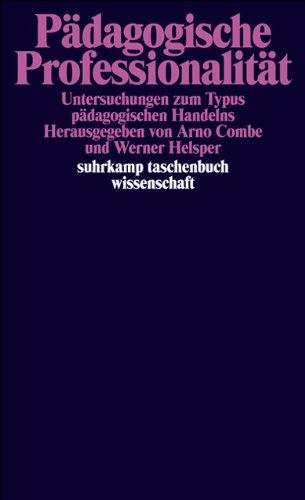 Pädagogische Professionalität: Untersuchungen zum Typus pädagogischen Handelns (suhrkamp taschenbuch wissenschaft)