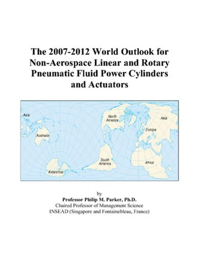 The 2007-2012 World Outlook for Non-Aerospace Linear and Rotary Pneumatic Fluid Power Cylinders and Actuators