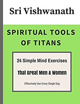 Spiritual Tools Of Titans: 24 Simple Mind Exercises That Great Men & Women Effectively Use Every Single Day (English Edition) von [Vishwanath, Sri]
