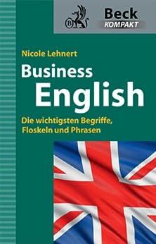Business English: Die wichtigsten Begriffe, Floskeln und Phrasen (Beck kompakt)