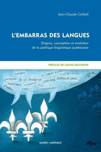 L'embarras des langues. Origine, conception et évolution de la politique linguistique québécoise.