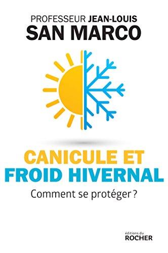 Canicule et froid hivernal: Comment se protéger ? par Jean-Louis San Marco