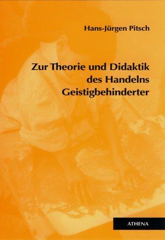 Zur Theorie und Didaktik des Handelns Geistigbehinderter (Lehren und Lernen mit behinderten Menschen, Band 6)