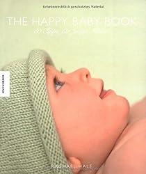 The Happy Baby Book: 50 Tipps für junge Mütter - Das Baby Buch