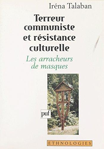 Terreur communiste et résistance culturelle : les arracheurs de masques: Les arracheurs de masques (Ethnologies) par Irena Talaban