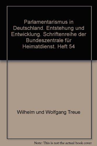 Parlamentarismus in Deutschland. Entstehung und Entwicklung. Schriftenreihe der Bundeszentrale für Heimatdienst. Heft 54