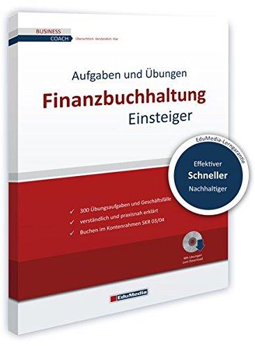 Finanzbuchhaltung für Einsteiger: Übungsbuch mit Lösungen (Business Coach)