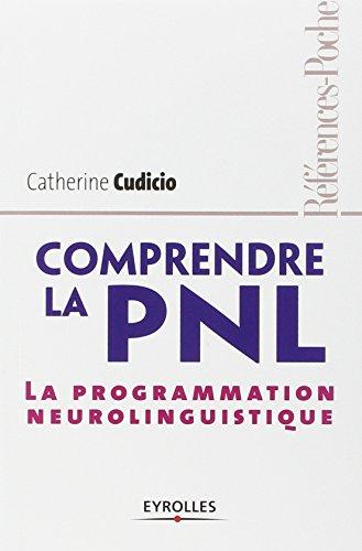 Comprendre la PNL: La programmation neurolinguistique par Catherine Cudicio