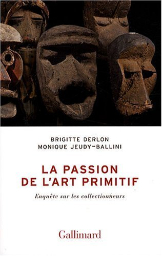 La passion de l'art primitif: Enqute sur les collectionneurs de Brigitte Derlon (10 avril 2008) Broch
