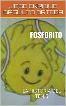 FOSFORITO: LA HISTORIA DEL TENIS Descargar ebooks PDF