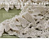 Crocheting on the Edge: Ribs & Bobbles, Ruffles, Flora, Fringes, Points & Scallops: The Essential Collection of More Than 200 Decorative Borde Epstein, Nicky ( Author ) Jul-01-2008 Hardcover