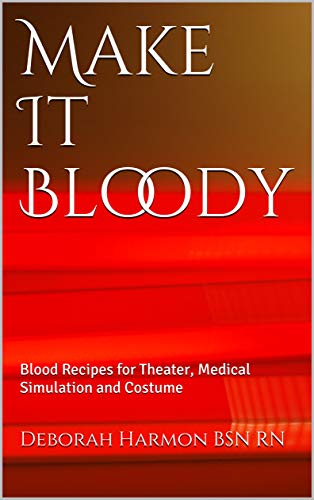 Make It Bloody: Blood Recipes for Theater, Medical Simulation and Costume (Make It Look Real Book 1) (English Edition) (Make-up Halloween-special Effects)