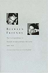 Between Friends: The Correspondence of Hannah Arendt and Mary Mccarthy, 1949-1975