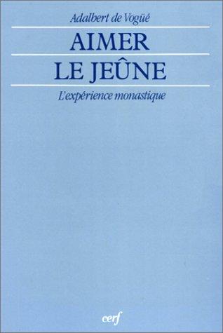 Aimer le jeûne : L'expérience monastique par Adalbert de Vogüé