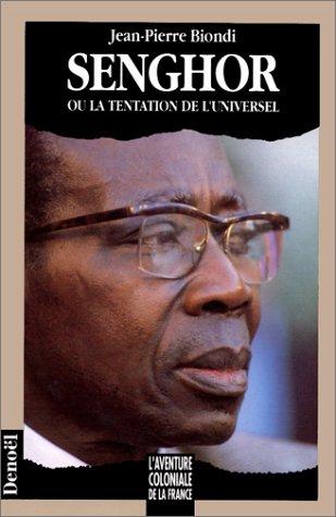 Senghor, ou, La tentation de l'universel par Jean-Pierre Biondi