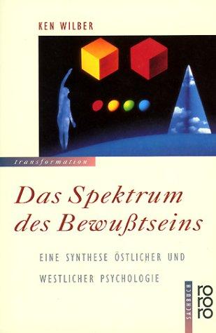 Das Spektrum des Bewußtseins: Eine Synthese östlicher und westlicher Psychologie (Ken Wilber Bücher)