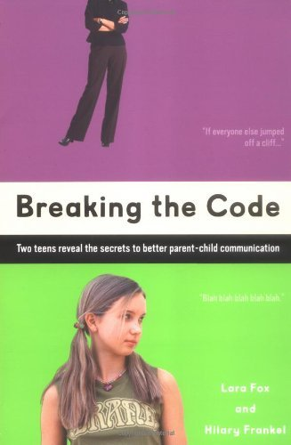 Breaking the Code: Two Teens Reveal the Secrets to Better Parent-Child Communication by Lara Fox (17-Mar-2005) Paperback
