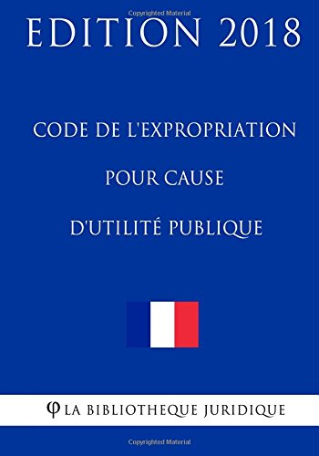 Code de l'expropriation pour cause d'utilit publique: Edition 2018