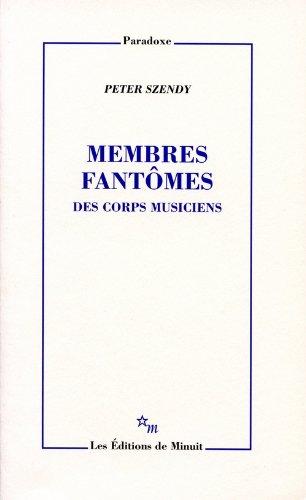 Membres fantômes : Des corps musiciens par Peter Szendy