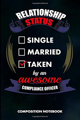 Relationship Status Single Married Taken by an Awesome Compliance Officer: Composition Notebook, Birthday Journal for Compliance Professionals to write on por M. Shafiq