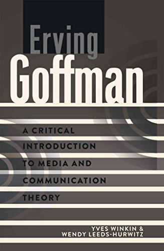 [Erving Goffman: A Critical Introduction to Media ...