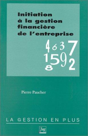 Initiation à la gestion financière de l'entreprise par Pierre Paucher