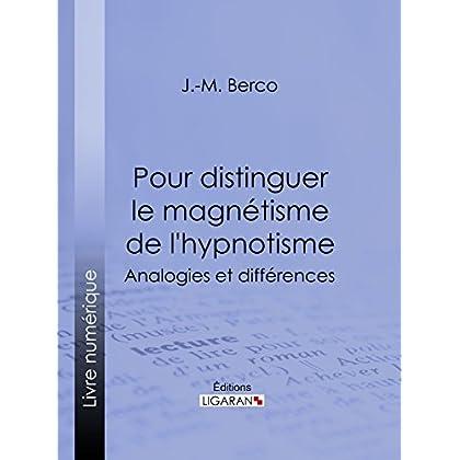 Pour distinguer le magnétisme de l'hypnotisme: Analogies et différences