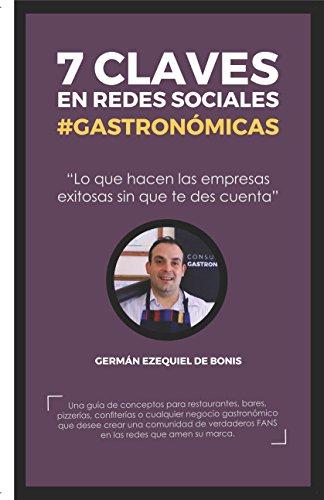 7 CLAVES EN REDES SOCIALES #GASTRONÓMICAS: Lo que hacen las empresas exitosas sin que te des cuenta por Germán Ezequiel  de Bonis